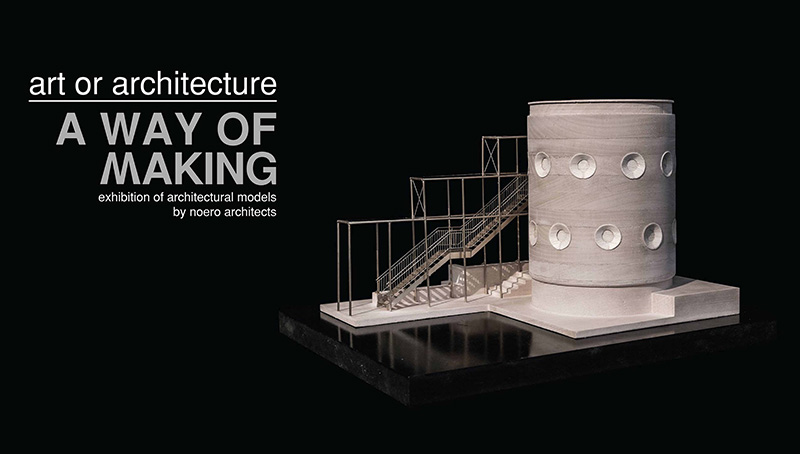 "Exhibition: ""Art or Architecture – A Way of Making"""